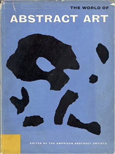 The World Of Abstract Art American Abstract Artists Editor