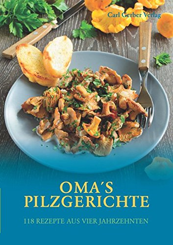Oma's Pilzgerihte: 118 Rezepte aus vier Jahrzehnten