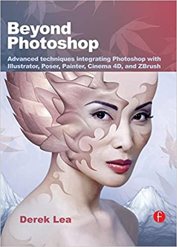 Beyond Photoshop Advanced Techniques Integrating With Illustrator Poser Painter Cinema 4D And ZBrush 1st Edition