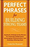 img - for Perfect Phrases for Building Strong Teams: Hundreds of Ready-to-Use Phrases for Fostering Collaboration, Encouraging Communication, and Growing a Winning Team (Perfect Phrases Series) book / textbook / text book