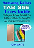 SAMSUNG GALAXY TAB S5E USERS GUIDE: The Beginner to Expert Guide with Tips & Tricks to Master Your Galaxy Tab S5E and Troubleshoot Common Problems