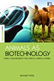 Animals as Biotechnology, Richard Twine, 1844078302