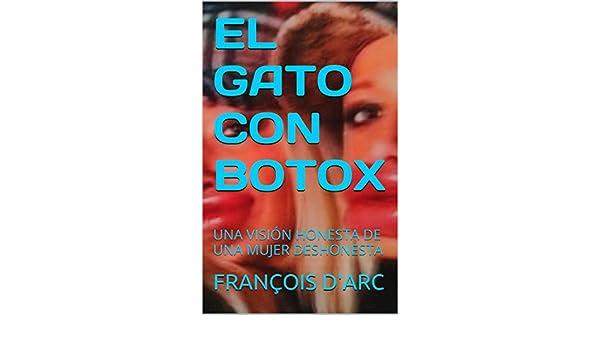 Amazon.com: EL GATO CON BOTOX: UNA VISIÓN HONESTA DE UNA MUJER DESHONESTA (Spanish Edition) eBook: FRANÇOIS DARC: Kindle Store