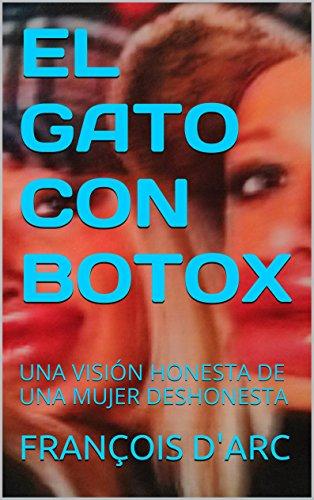 Descargar Libro El Gato Con Botox: Una VisiÓn Honesta De Una Mujer Deshonesta FranÇois D'arc