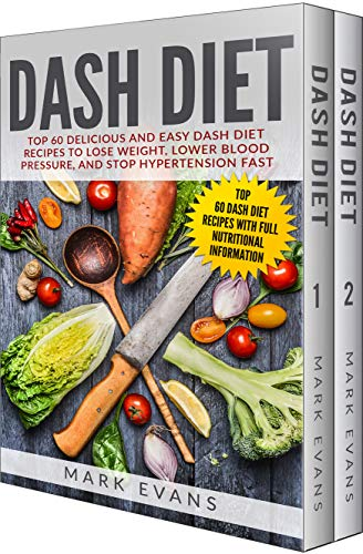 DASH Diet: The Complete Guide to Lose Weight, Lower Blood Pressure, and Stop Hypertension Fast With 60 Delicious and Easy DASH Diet Recipes by Mark Evans