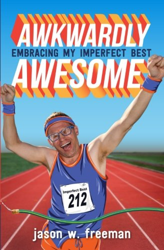 Awkwardly Awesome: Embracing My Imperfect Best (Imperfect Best Book Series) (Volume 1)