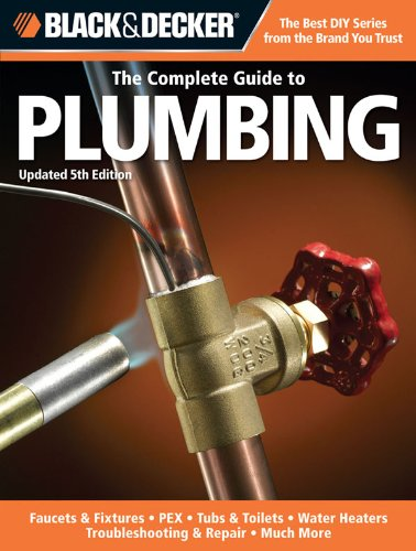 black-decker-the-complete-guide-to-plumbing-updated-5th-edition-faucets-fixtures-pex-tubs-toilets-wa