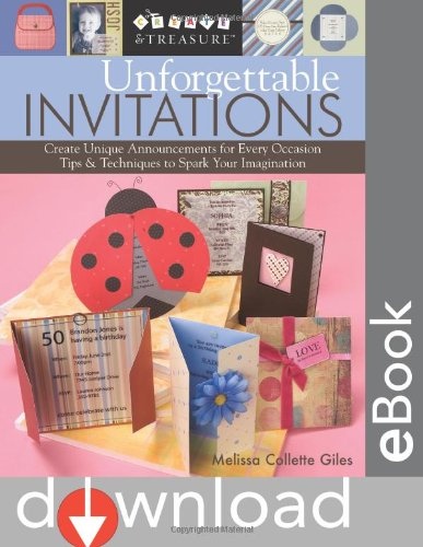 Download Unforgettable Invitations: Create Unique Announcements for Every Occasion  Tips & Techniques to Spark Your Imagination (Create & Treasure (C&T Publishing)) PDF