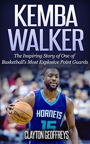 Kemba Walker: The Inspiring Story of One of Basketball's Most Explosive Point Guards (Basketball Biography Books)