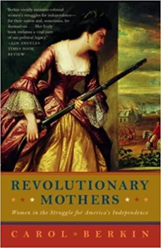 com revolutionary mothers women in the struggle for  com revolutionary mothers women in the struggle for america s independence ebook carol berkin kindle store