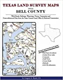 Texas Land Survey Maps for Bell County : With Roads, Railways, Waterways, Towns, Cemeteries and Cross-referenced Indexes from the Texas Railroad Commission and General Land Office, Boyd, Gregory A., 1420350234