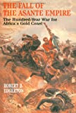 The Fall of the Asante Empire, Robert B. Edgerton, 0743236386