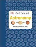 Get Started: Astronomy, Robert Dinwiddle, 146541584X