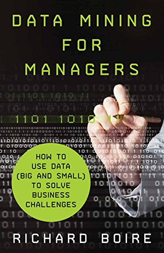 Download Data Mining for Managers: How to Use Data (Big and Small) to Solve Business Challenges Pdf
