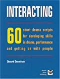 Interacting : 60 Short Drama Scripts for Developing Skills in Drama, Performance and Getting on with People, Denniston, Edward, 1905541120