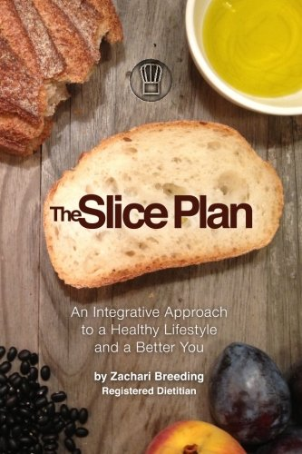 The Slice Plan: An Integrative Approach to a Healthy Lifestyle and a Better You
