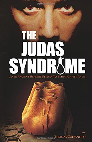 Download The Judas Syndrome: Seven Ancient Heresies Return to Betray Christ Anew pdf