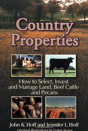 Country Properties: How to Select, Invest and Manage Land, Beef Cattle and Pecans (Best Country To Invest In Property)