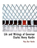 Life and Writings of Governor Charles Henry Hardin, Hardin, 111530268X