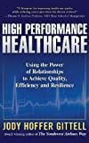 High Performance Healthcare: Using the Power of Relationships to Achieve Quality, Efficiency and Resilience