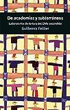 De Academias y subterráneos: Laboratorios de tortura del Chile escondido (Spanish Edition)