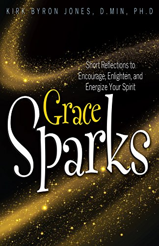 GRACE SPARKS: Short Reflections to Encourage, Enlighten, and Energize Your Spirit