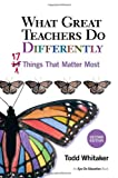 What Great Teachers Do Differently, Todd Whitaker, 1596671998