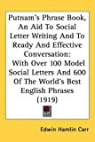 Putnam's Phrase Book, an Aid to Social Letter Writing and to Ready and Effective Conversation, , 1437249841
