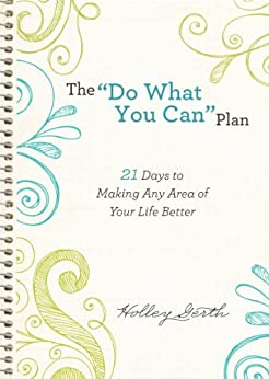 "The ""Do What You Can"" Plan (Ebook Shorts): 21 Days to Making Any Area of Your Life Better by [Gerth, Holley]"