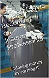 Becoming an Insurance Professional: Making money by earning it (God Work & Career Book 2)
