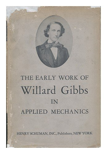 The early work of Willard Gibbs in applied mechanics (Yale University. School of Medicine. Yale Medical Library. Historical Library. Publication)