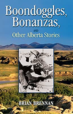 Boondoggles, Bonanzas and Other Alberta Stories