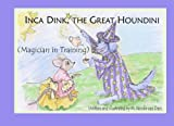 Inca Dink, the Great Houndini, M. Nicole van Dam, 1453780548