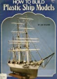 How to Build Plastic Ship Models, Lester Wilkins, 0890245525