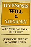 Hypnosis, Will and Memory : A Psycho-Legal History, Laurence, Jean-Roch and Perry, Campbell, 0898625041