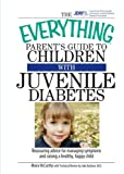 Everything Parent's Guide to Children with Juvenile Diabetes, Moira McCarthy, 1598692461