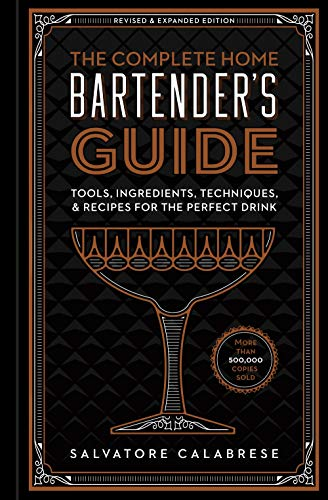 The Complete Home Bartender's Guide: Tools, Ingredients, Techniques, & Recipes for the Perfect Drink by Salvatore Calabrese