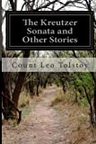 The Kreutzer Sonata and Other Stories, Count Leo Tolstoy, 1497501695