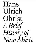 A Brief History of New Music, Hans Ulrich Obrist, 3037641908