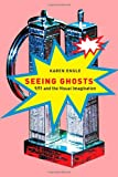 Seeing Ghosts : 9/11 and the Visual Imagination, Engle, Karen, 0773535403