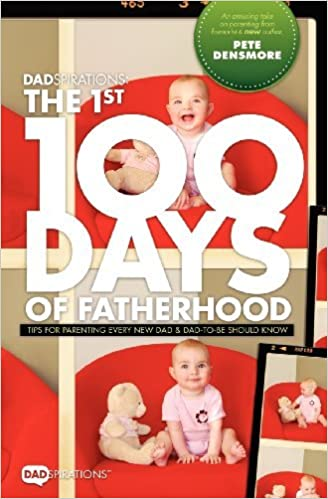 Dadspirations the 1st 100 Days of Fatherhood. Tips for Parenting Every New Dad and Dad-To-Be Should Know by Pete Densmore (2012-08-01)