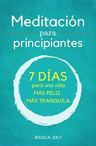 Meditación: Para Principiantes - 7 Días para una Vida más Feliz, más Tranquilla (Spanish Edition)