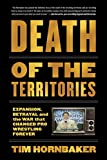 img - for Death of the Territories: Expansion, Betrayal and the War that Changed Pro Wrestling Forever book / textbook / text book