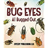 Bug Eyes - All Bugged Out: Insects, Spiders and Bug Facts for Kids