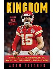 Kingdom: How Andy Reid, Patrick Mahomes, and the Kansas City Chiefs Returned to Super Bowl Glory