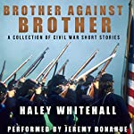 Brother Against Brother: A Collection of Civil War Short Stories | Haley Whitehall