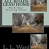 Getting There: All Roads Lead Home, Book One | L. L. Ward
