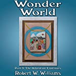 Wonder World: Part 3, The Adventure Continues | Robert W. Williams