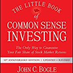 The Little Book of Common Sense Investing: The Only Way to Guarantee Your Fair Share of Stock Market Returns, 10th Anniversary Edition | John C. Bogle