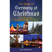 The Magic of Germany at Christmas: 10 Unforgettable Christmas Market Vacations